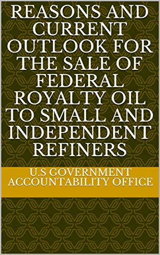 Reasons and Current Outlook for the Sale of Federal Royalty Oil to Small and Independent Refiners
