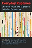 Everyday Ruptures: Children, Youth, and Migration in Global Perspective