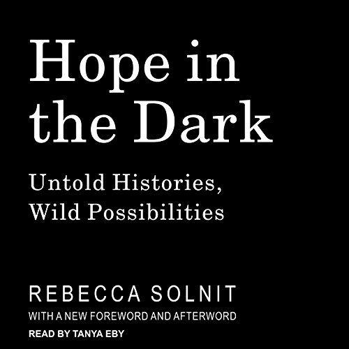 Hope in the Dark: Untold Histories, Wild Possibilities by Tantor Audio