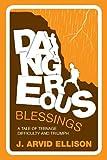 Dangerous Blessings, J. Arvid Ellison, 161346987X