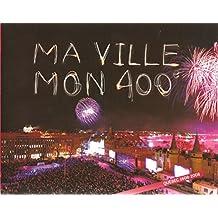Ma Ville, Mon 400e : Québec 1608-2008