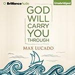God Will Carry You Through   Max Lucado
