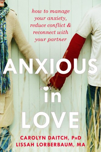 Anxious in Love: How to Manage Your Anxiety, Reduce Conflict, and Reconnect with Your Partner (Marriage How Love)
