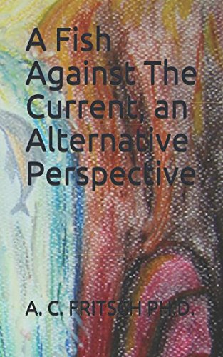 A Fish Against The Current, an Alternative Perspective