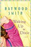 Waking up in Dixie, Haywood Smith, 1602859825