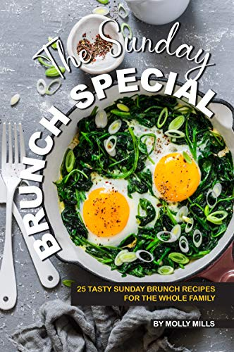 The Sunday Brunch Special: 25 Tasty Sunday Brunch Recipes for the Whole Family by Molly Mills