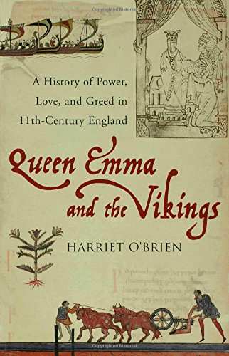 Queen Emma: A History of Power, Love, and Greed in 11th-Century England