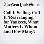 Call It Selling. Call It 'Rearranging.' for Yankees, What Matters Is Whom and How Many? | Tyler Kepner
