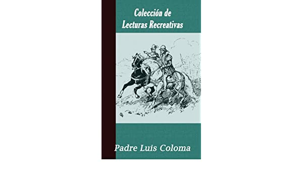 Amazon.com: Colección de Lecturas Recreativas (Spanish Edition) eBook: Padre Luis Coloma: Kindle Store