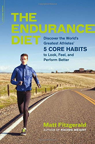 The Endurance Diet: Discover the 5 Core Habits of the World's Greatest Athletes to Look, Feel, and Perform Better pdf epub