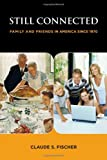 Still Connected : Family and Friends in America since 1970, Fischer, Claude S., 087154332X