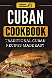 Cuban Cookbook: Traditional Cuban Recipes Made Easy