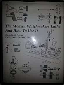the modern watchmakers lathe and how to use it pdf