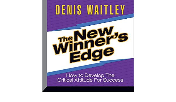 The Winners Edge: How to Develop the Critical Attitude for Success