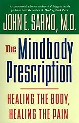 The Mindbody Prescription: Healing the Body, Healing the Pain by John E. Sarno (1998-04-01)