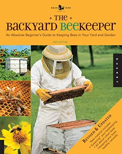 The Backyard Beekeeper - Revised and Updated: An Absolute Beginner's Guide to Keeping Bees in Your Yard and Garden