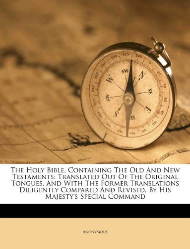 Download The Holy Bible, Containing The Old And New Testaments: Translated Out Of The Original Tongues, And With The Former Translations Diligently Compared And Revised, By His Majesty's Special Command PDF