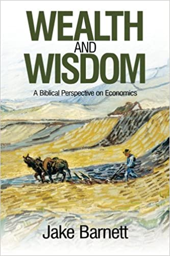 Book Wealth and Wisdom: A Biblical Perspective on Economics by Jake Barnett (2015-01-30)