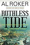 #4: Ruthless Tide: The Heroes and Villains of the Johnstown Flood, America's Astonishing Gilded Age Disaster