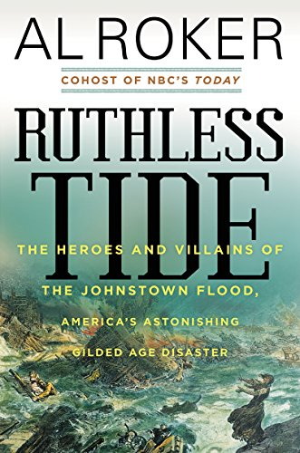Ruthless Tide: The Heroes and Villains of the Johnstown Flood, America's Astonishing Gilded Age Disaster cover