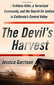 The Devil's Harvest: A Ruthless Killer, a Terrorized Community, and the Search for Justice in California&#