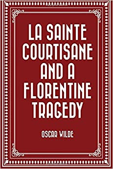 Book La Sainte Courtisane and A Florentine Tragedy