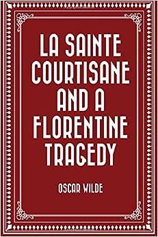La Sainte Courtisane and A Florentine Tragedy