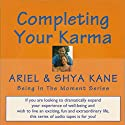 Completing Your Karma: Being in the Moment Audiobook by  Ariel and Shya Kane Narrated by  Ariel and Shya Kane