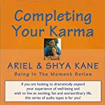 Completing Your Karma: Being in the Moment |  Ariel and Shya Kane