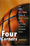 img - for Four Corners: How UNC, N.C. State, Duke, and Wake Forest Made North Carolina the Center of the Basketball Universe by Joe Menzer (2004-10-01) book / textbook / text book