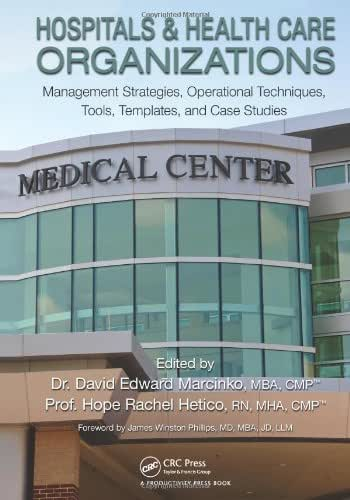 Hospitals & Healthcare Organizations: Management Strategies, Operational Techniques, Tools, Templates and Case Studies