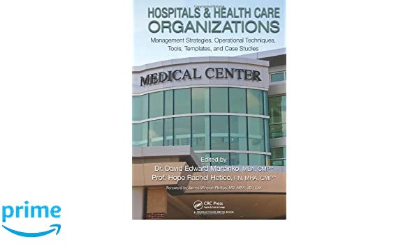 Hospitals healthcare organizations management strategies hospitals healthcare organizations management strategies operational techniques tools templates and case studies 9781439879900 medicine health fandeluxe Choice Image