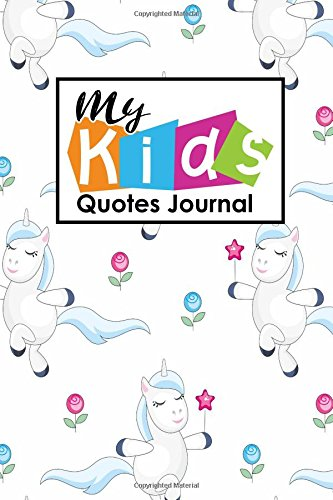 Read Online My Kid's Quotes Journal: Quotable Notepad, Quotes Diary, Quote Journal For Men, Funny Quote Journal, Sayings From Childrens, For Moms, Dads, Parents, Cute Unicorns Cover (Volume 72) PDF