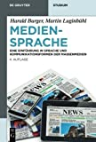 img - for Mediensprache: Eine Einf????hrung in Sprache und Kommunikationsformen der Massenmedien (De Gruyter Studium) (German Edition) by Harald Burger (2014-01-29) book / textbook / text book