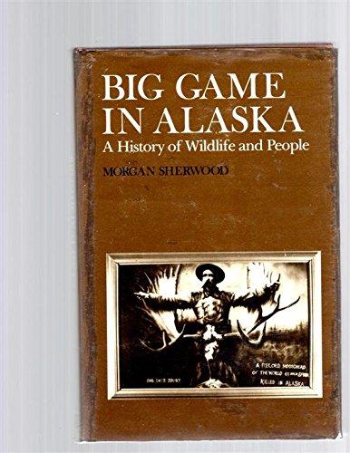 (Big Game in Alaska: A History of Wildlife and People (Yale Western Americana Series))