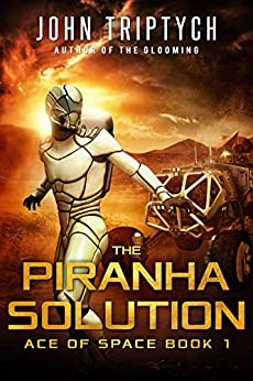 The Piranha Solution: A Hard Science Fiction Technothriller (Ace of Space Book 1) by [Triptych, John]