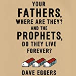 Your Fathers, Where Are They? And the Prophets, Do They Live Forever? | Dave Eggers