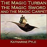 The Magic Turban, the Magic Sword and the Magic Carpet: A Persian Tale | Katharine Pyle