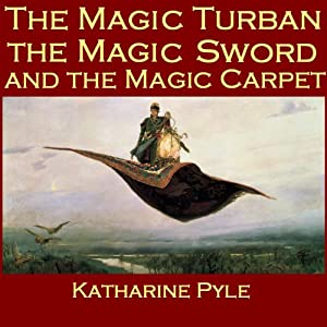 The Magic Turban, the Magic Sword and the Magic Carpet Audiobook