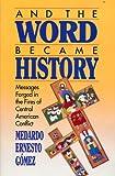 And the Word Became History, Medardo E. Gomez, 0806625740