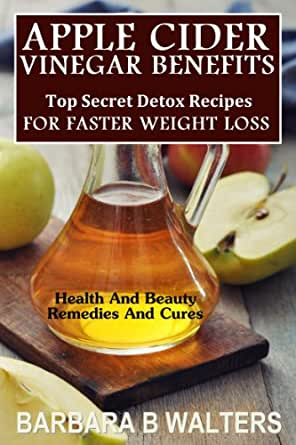Apple Cider Vinegar Benefits: Top Secret Detox Recipes To
