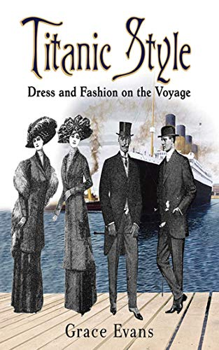 History Of Costumes European Fashion Through The Ages - Titanic Style: Dress and Fashion on
