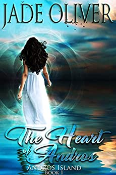 The Heart of Andros: Andros Island Book 1 by [Oliver, Jade]