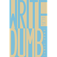 Write Dumb: Writing Better By Thinking Less (English Edition)