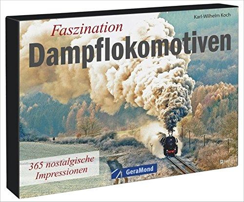 Tischaufsteller – Faszination Dampflokomotiven: 365 nostalgische Impressionen