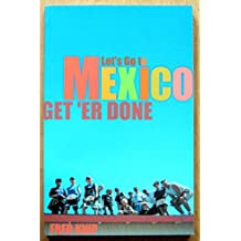 Let's Go to Mexico. Get 'Er Done