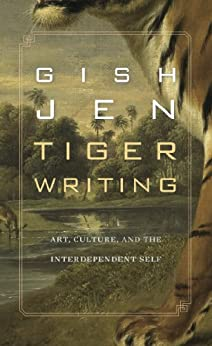 Tiger Writing:  Art, Culture, and the Interdependent Self by [Jen, Gish]