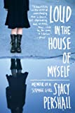 Front cover for the book Loud in the House of Myself: Memoir of a Strange Girl by Stacy Pershall