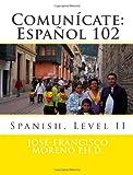 Comunícate: Español 102, Jose-Francisco Moreno, 1466262443