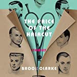 The Price of the Haircut: Stories | Brock Clarke